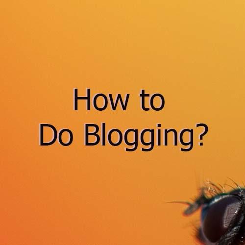 how to do blogging